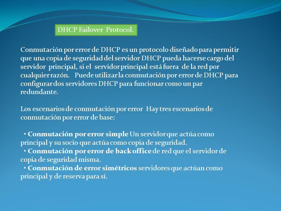 DHCP Failover Protocol. Conmutación por error de DHCP es un protocolo diseñado para permitir que una copia de seguridad del servidor DHCP pueda hacers
