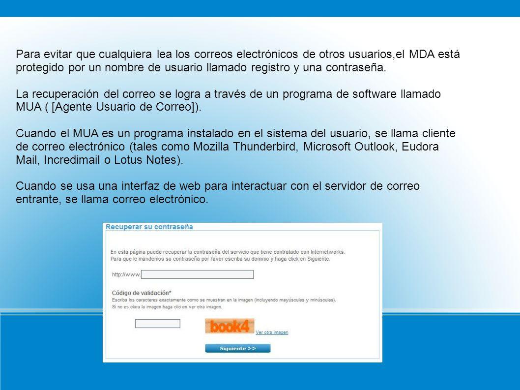 Para evitar que cualquiera lea los correos electrónicos de otros usuarios,el MDA está protegido por un nombre de usuario llamado registro y una contraseña.