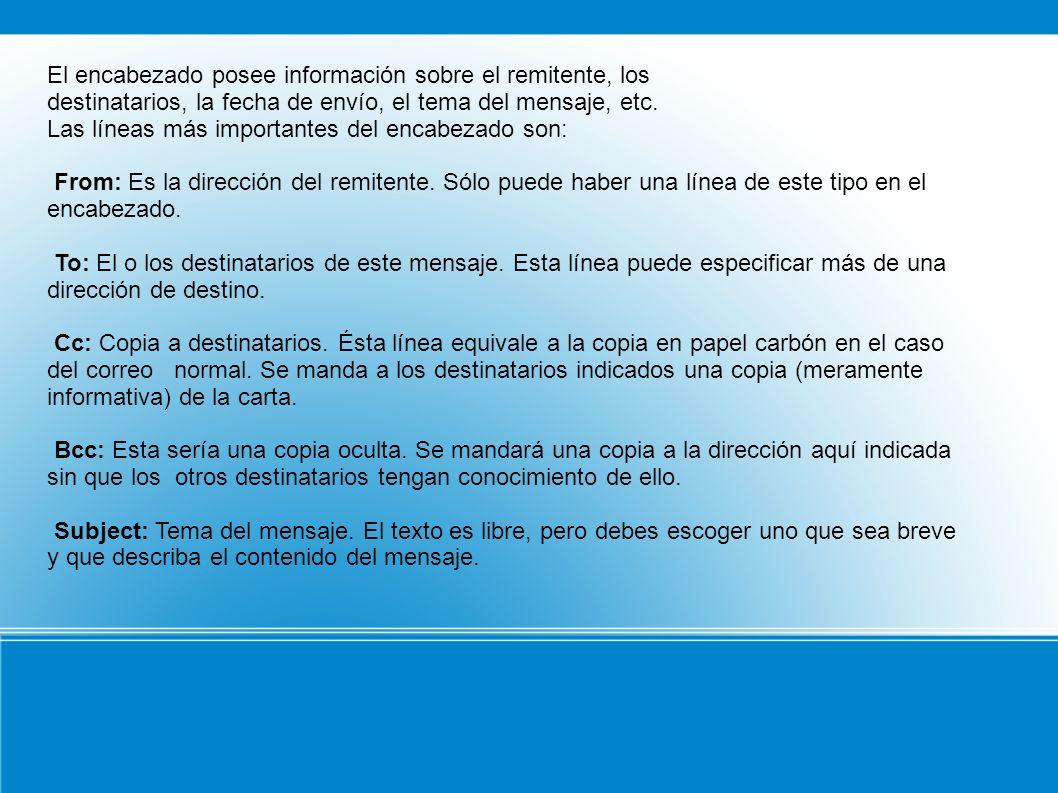 El encabezado posee información sobre el remitente, los destinatarios, la fecha de envío, el tema del mensaje, etc. Las líneas más importantes del enc
