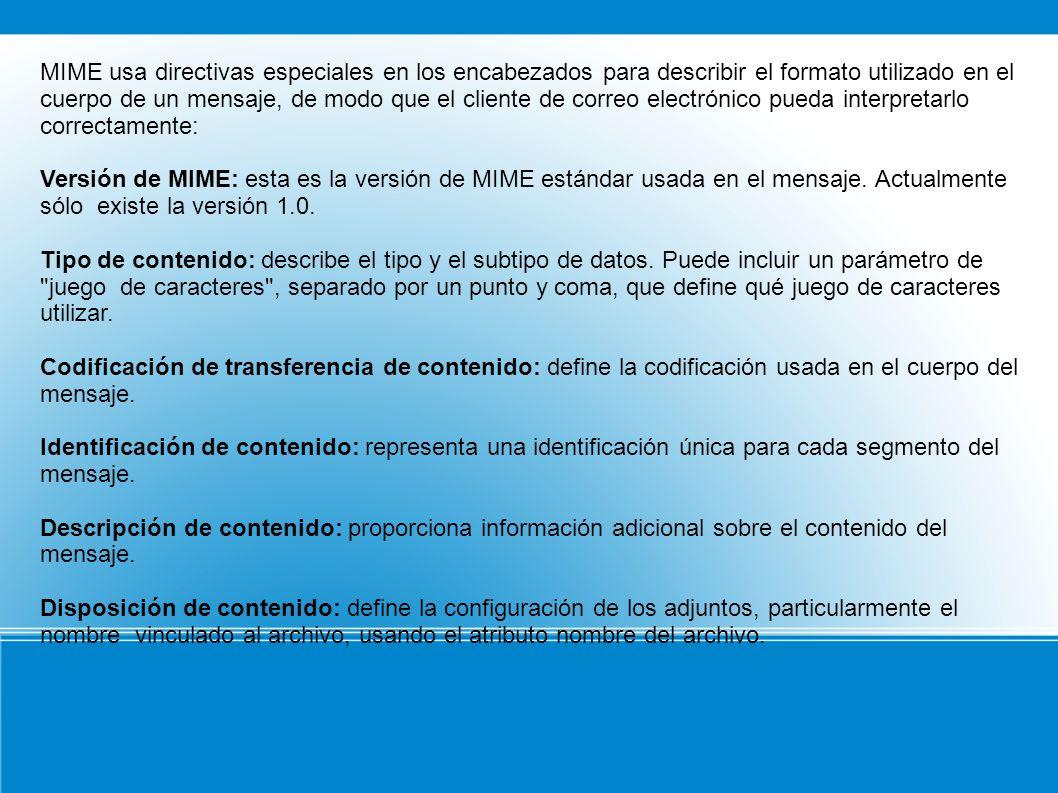 MIME usa directivas especiales en los encabezados para describir el formato utilizado en el cuerpo de un mensaje, de modo que el cliente de correo ele