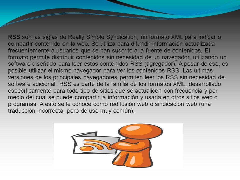 RSS son las siglas de Really Simple Syndication, un formato XML para indicar o compartir contenido en la web. Se utiliza para difundir información act