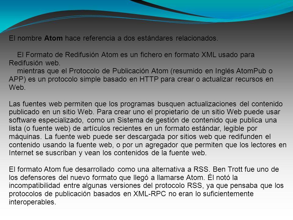 El nombre Atom hace referencia a dos estándares relacionados. El Formato de Redifusión Atom es un fichero en formato XML usado para Redifusión web. mi
