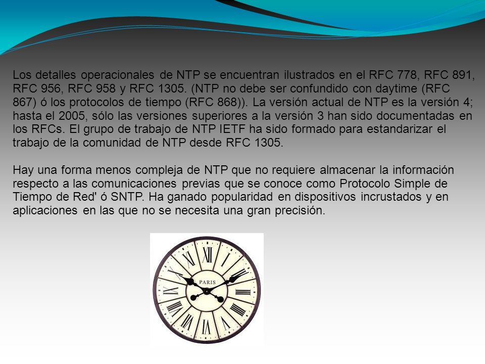 Los detalles operacionales de NTP se encuentran ilustrados en el RFC 778, RFC 891, RFC 956, RFC 958 y RFC 1305.