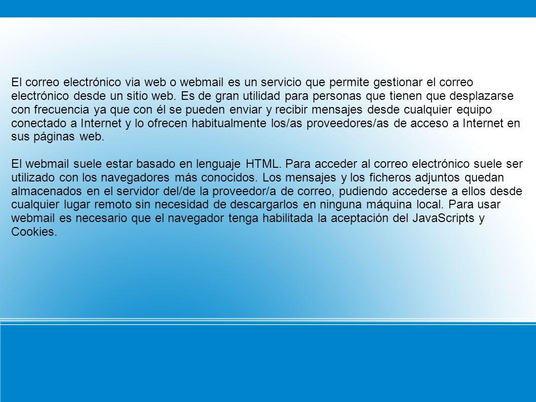 El correo electrónico via web o webmail es un servicio que permite gestionar el correo electrónico desde un sitio web.