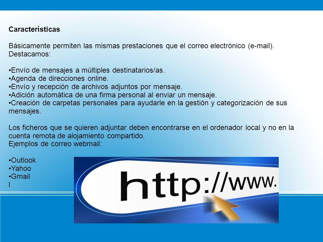 Características Básicamente permiten las mismas prestaciones que el correo electrónico (e-mail). Destacamos: Envío de mensajes a múltiples destinatari
