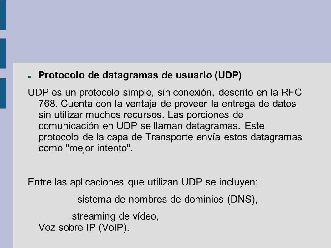 Protocolo de datagramas de usuario (UDP) UDP es un protocolo simple, sin conexión, descrito en la RFC 768. Cuenta con la ventaja de proveer la entrega