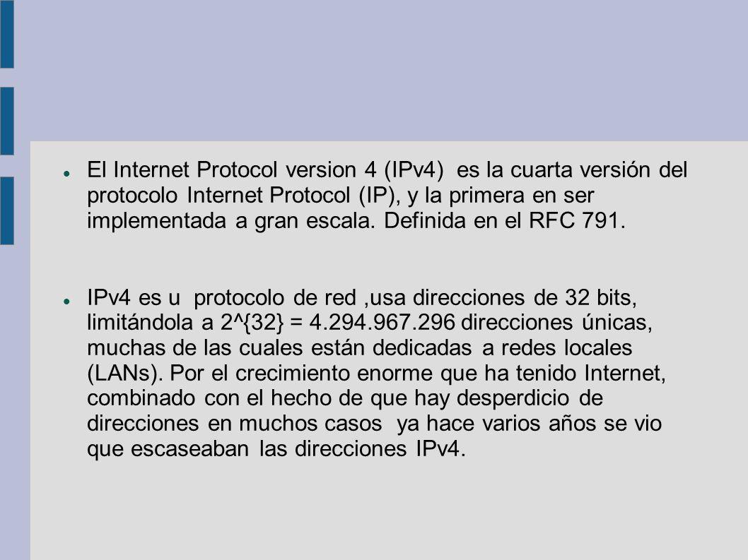 El Internet Protocol version 4 (IPv4) es la cuarta versión del protocolo Internet Protocol (IP), y la primera en ser implementada a gran escala. Defin
