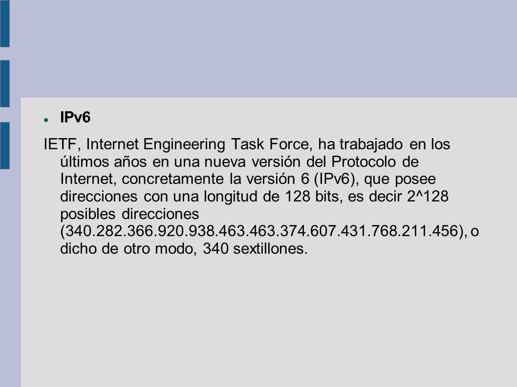 IPv6 IETF, Internet Engineering Task Force, ha trabajado en los últimos años en una nueva versión del Protocolo de Internet, concretamente la versión
