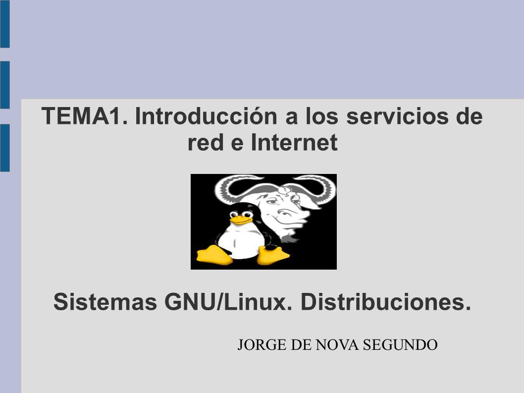 TEMA1. Introducción a los servicios de red e Internet Sistemas GNU/Linux. Distribuciones. JORGE DE NOVA SEGUNDO