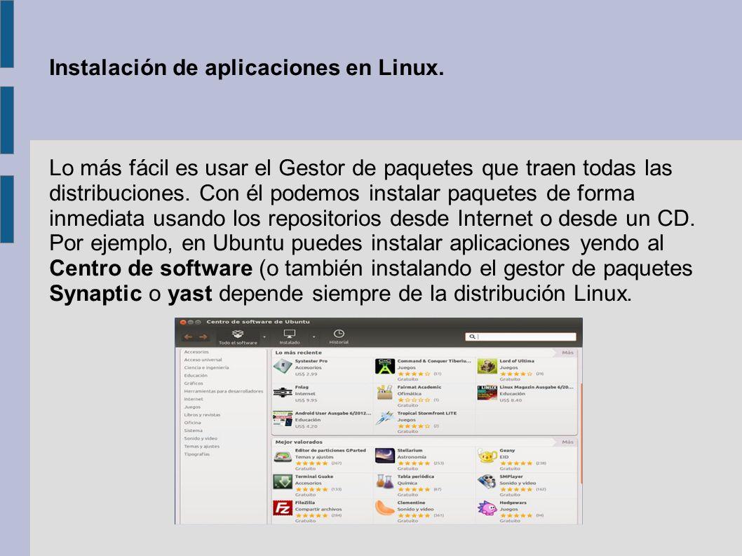 También podemos instalar los paquetes desde la terminal con: apt-get, aptitude, dpkg, yum o rpm siempre y cuando el paquete que queremos instalar este en los repositorios de la distribucion linux