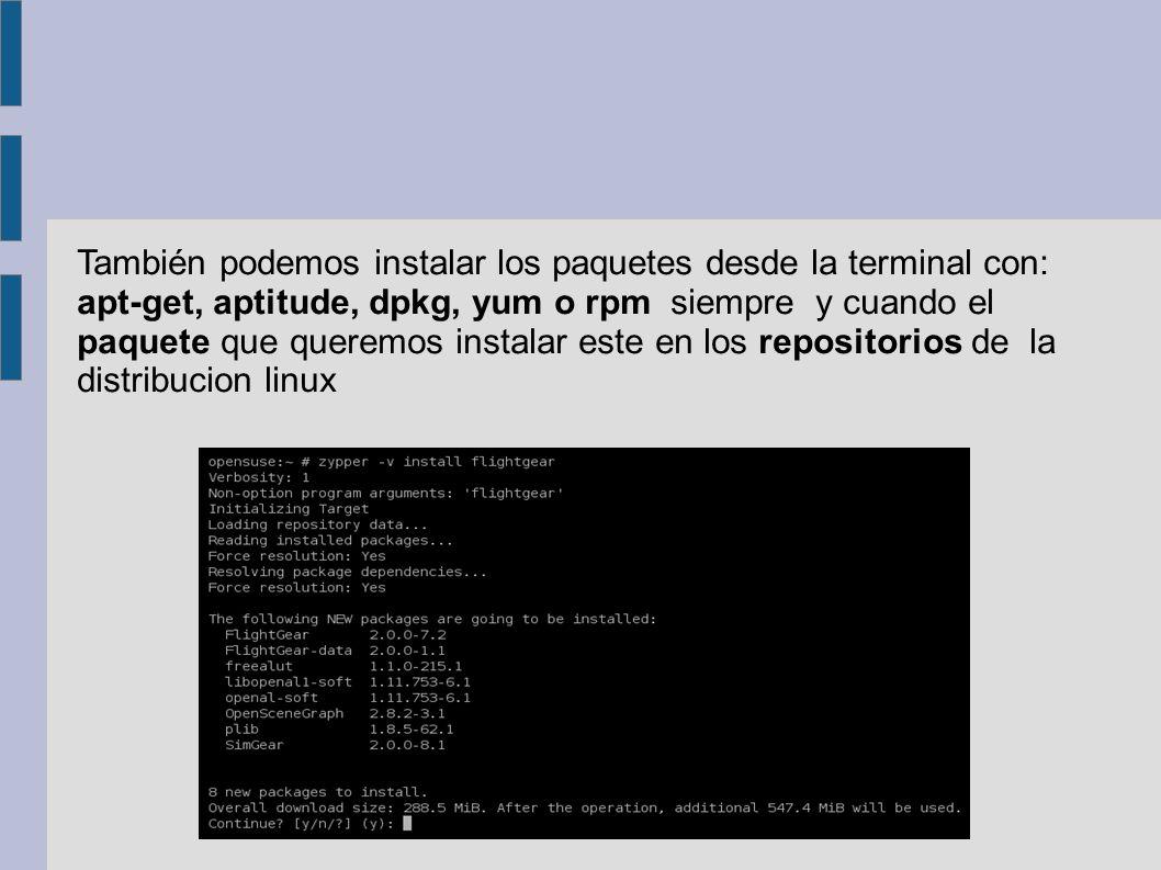 También podemos instalar los paquetes desde la terminal con: apt-get, aptitude, dpkg, yum o rpm siempre y cuando el paquete que queremos instalar este