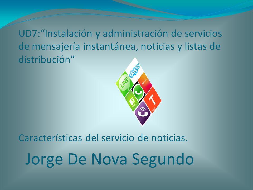 UD7:Instalación y administración de servicios de mensajería instantánea, noticias y listas de distribución Características del servicio de noticias. J