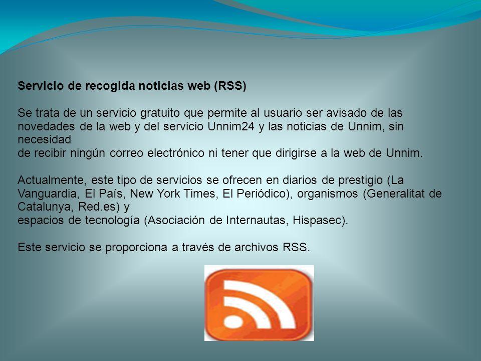 Servicio de recogida noticias web (RSS) Se trata de un servicio gratuito que permite al usuario ser avisado de las novedades de la web y del servicio