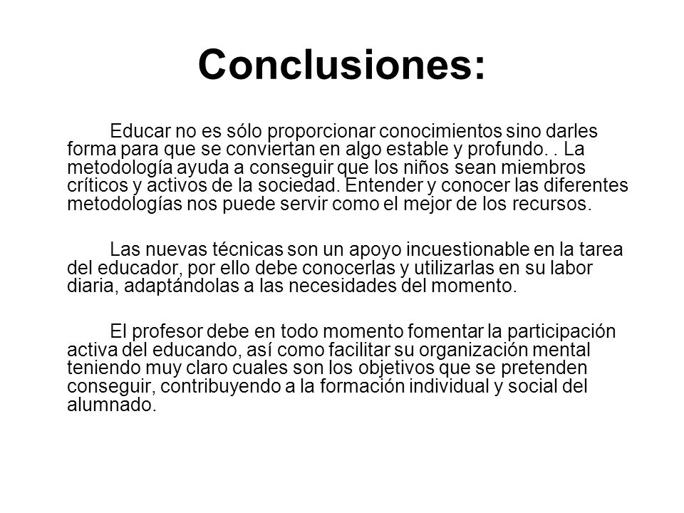 Conclusiones: Educar no es sólo proporcionar conocimientos sino darles forma para que se conviertan en algo estable y profundo.. La metodología ayuda