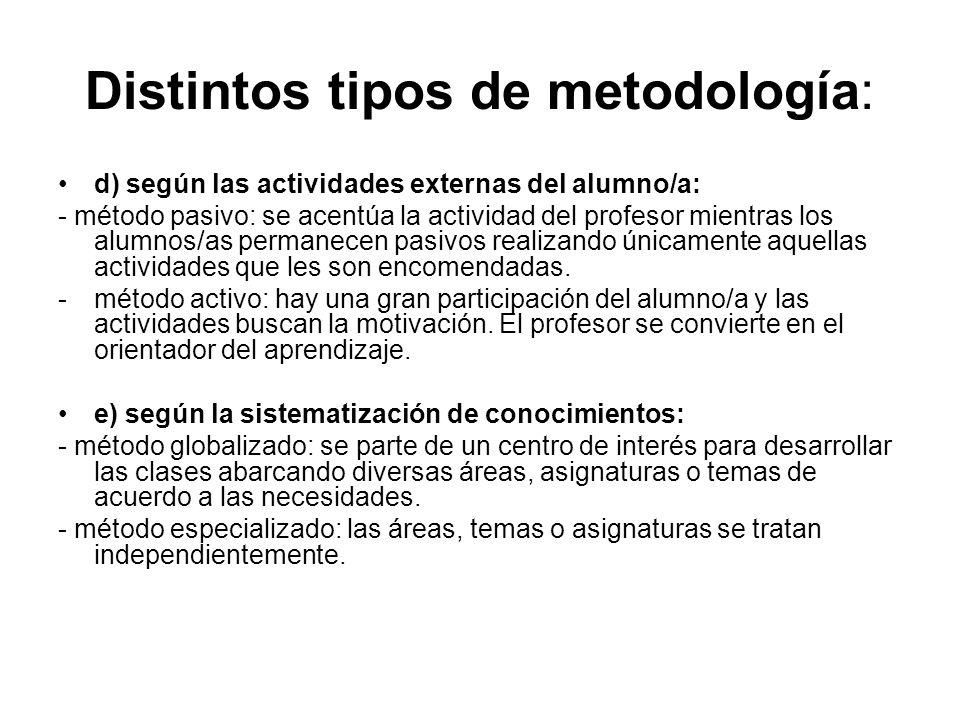Distintos tipos de metodología: d) según las actividades externas del alumno/a: - método pasivo: se acentúa la actividad del profesor mientras los alu