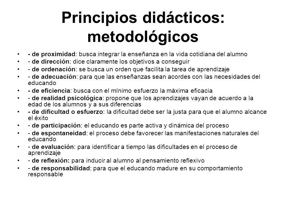 Principios didácticos: metodológicos - de proximidad: busca integrar la enseñanza en la vida cotidiana del alumno - de dirección: dice claramente los