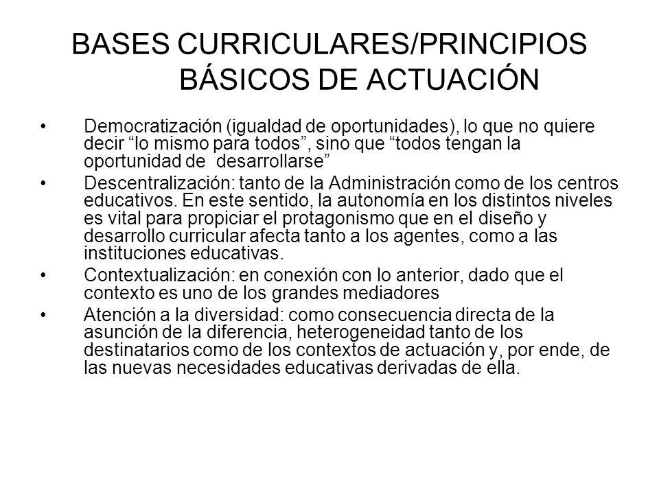 BASES CURRICULARES/PRINCIPIOS BÁSICOS DE ACTUACIÓN Democratización (igualdad de oportunidades), lo que no quiere decir lo mismo para todos, sino que t
