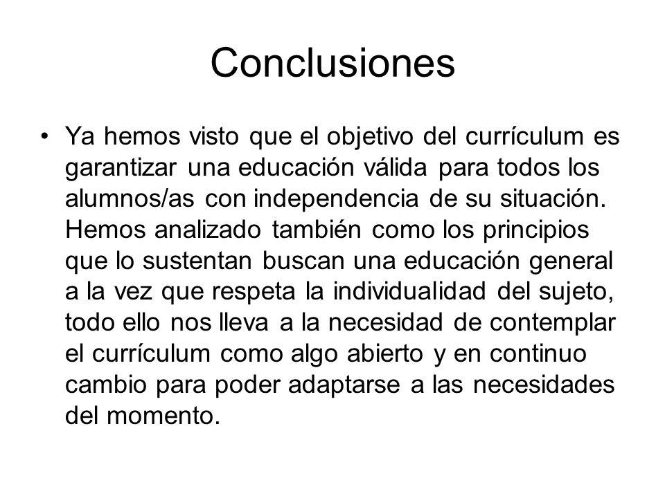 Conclusiones Ya hemos visto que el objetivo del currículum es garantizar una educación válida para todos los alumnos/as con independencia de su situac