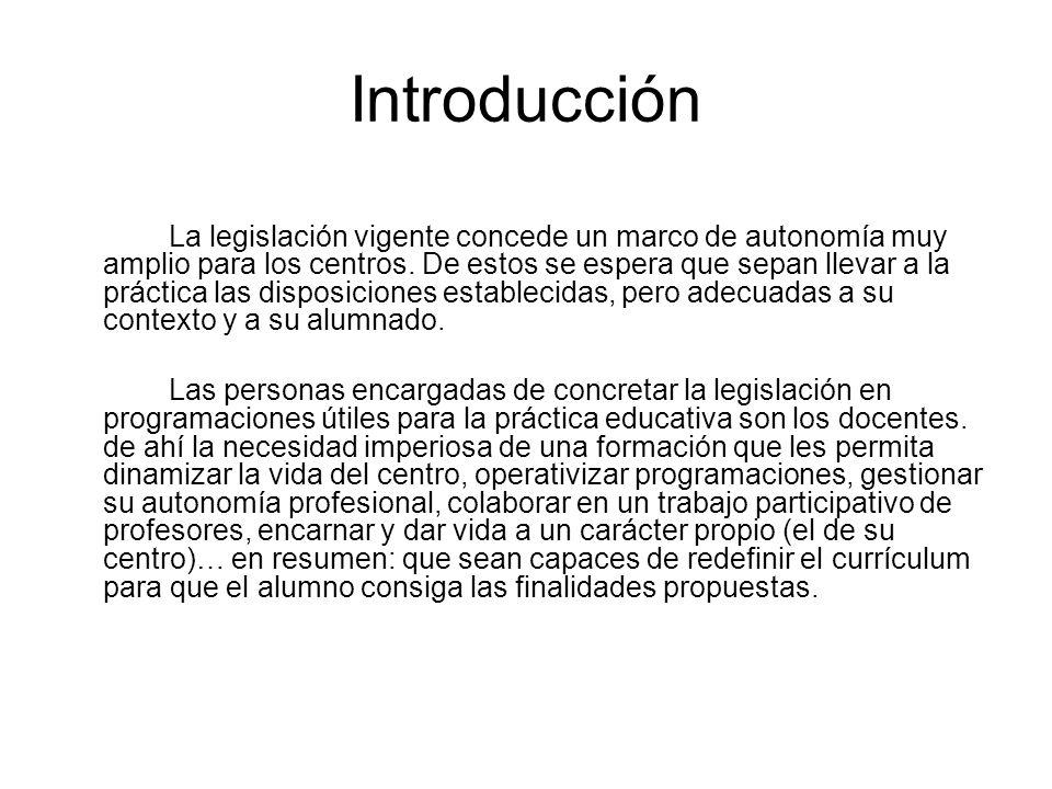 Introducción La legislación vigente concede un marco de autonomía muy amplio para los centros. De estos se espera que sepan llevar a la práctica las d