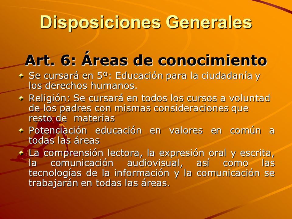 Disposiciones Generales Art. 6: Áreas de conocimiento Se cursará en 5º: Educación para la ciudadanía y los derechos humanos. Religión: Se cursará en t