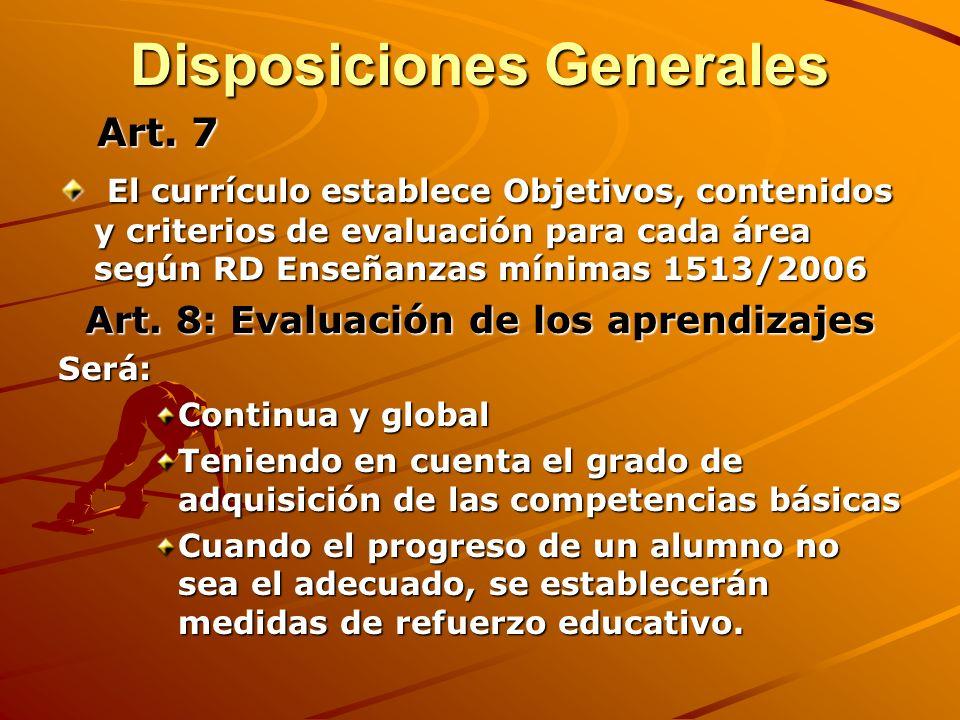 Art. 7 Art. 7 El currículo establece Objetivos, contenidos y criterios de evaluación para cada área según RD Enseñanzas mínimas 1513/2006 El currículo