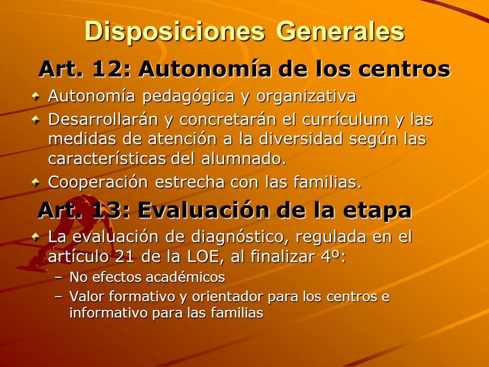 Disposiciones Generales Art. 12: Autonomía de los centros Autonomía pedagógica y organizativa Desarrollarán y concretarán el currículum y las medidas