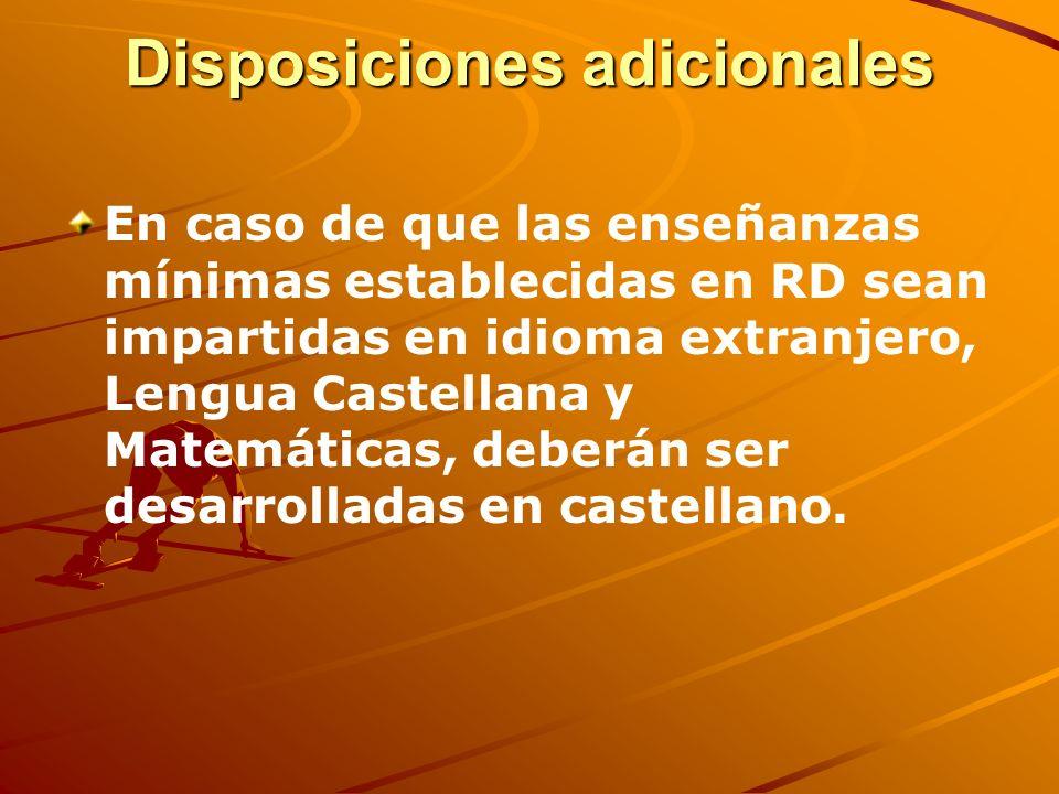 Disposiciones adicionales En caso de que las enseñanzas mínimas establecidas en RD sean impartidas en idioma extranjero, Lengua Castellana y Matemátic
