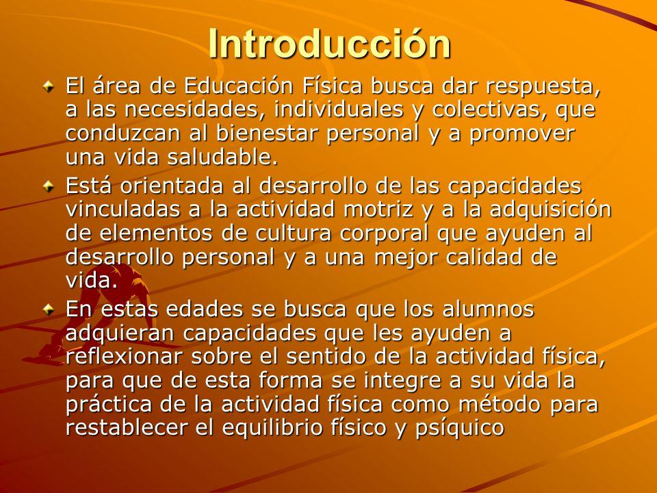 Introducción El área de Educación Física busca dar respuesta, a las necesidades, individuales y colectivas, que conduzcan al bienestar personal y a pr