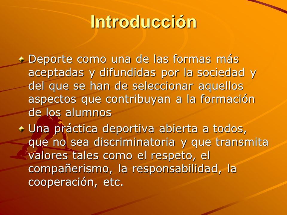 Introducción Deporte como una de las formas más aceptadas y difundidas por la sociedad y del que se han de seleccionar aquellos aspectos que contribuy
