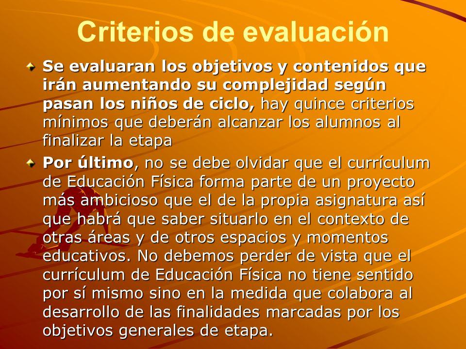 Criterios de evaluación Se evaluaran los objetivos y contenidos que irán aumentando su complejidad según pasan los niños de ciclo, hay quince criterio