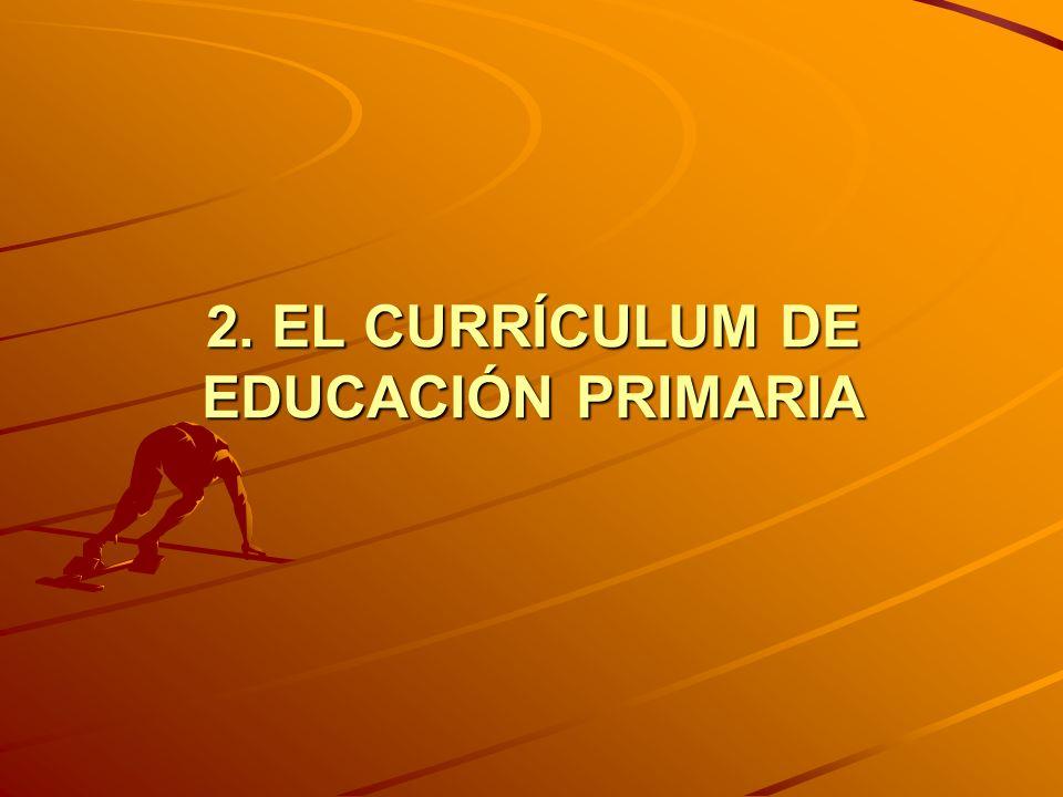 2. EL CURRÍCULUM DE EDUCACIÓN PRIMARIA