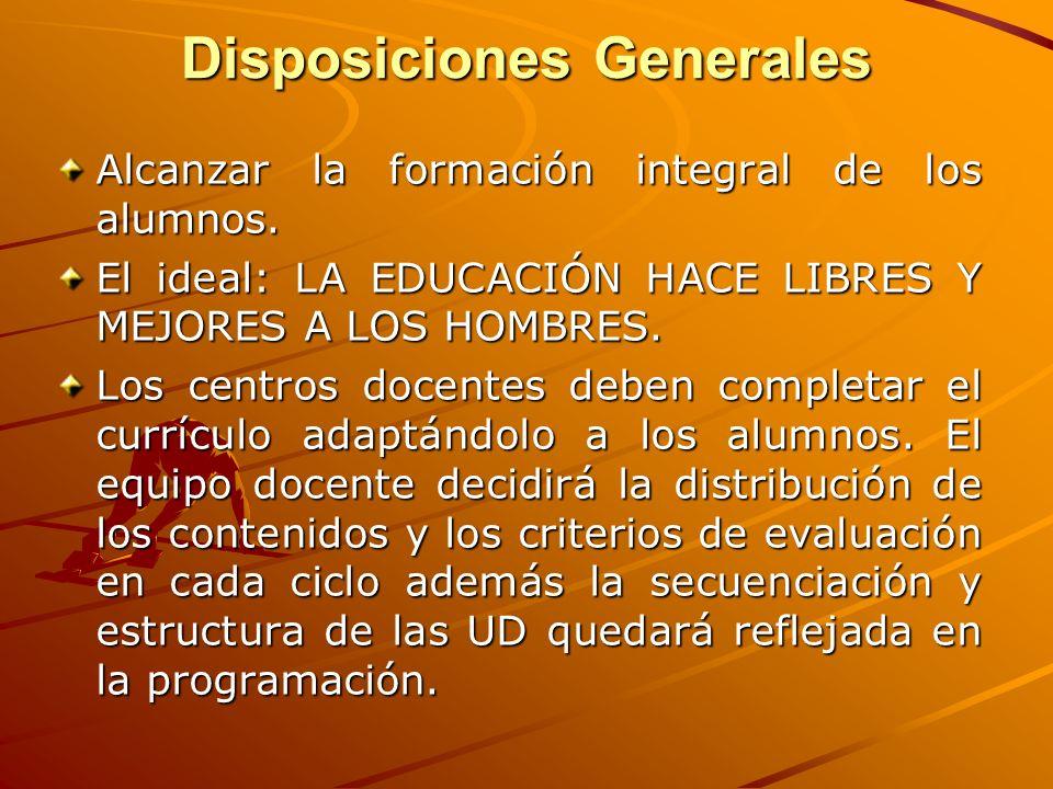 Disposiciones Generales Alcanzar la formación integral de los alumnos. El ideal: LA EDUCACIÓN HACE LIBRES Y MEJORES A LOS HOMBRES. Los centros docente