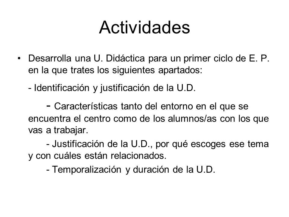 Actividades Desarrolla una U. Didáctica para un primer ciclo de E. P. en la que trates los siguientes apartados: - Identificación y justificación de l