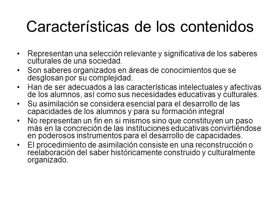 Características de los contenidos Representan una selección relevante y significativa de los saberes culturales de una sociedad. Son saberes organizad