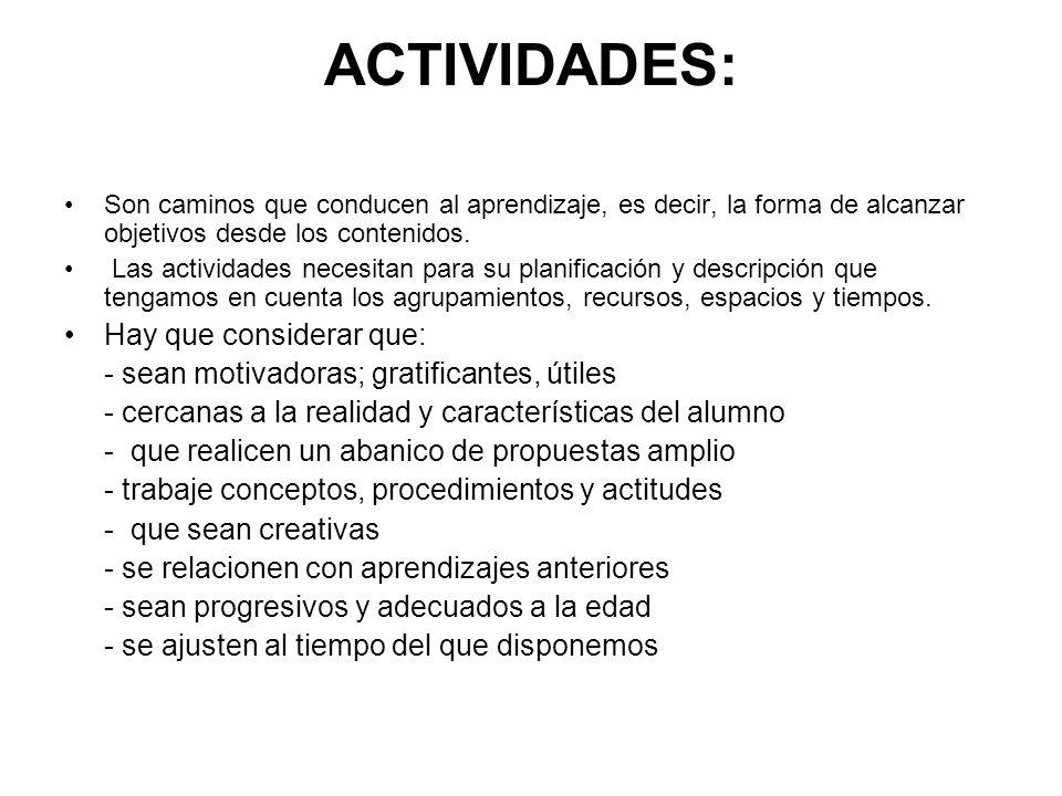 ACTIVIDADES: Son caminos que conducen al aprendizaje, es decir, la forma de alcanzar objetivos desde los contenidos. Las actividades necesitan para su