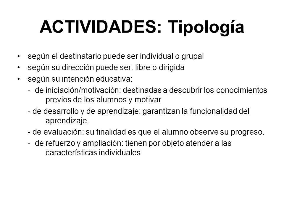 ACTIVIDADES: Tipología según el destinatario puede ser individual o grupal según su dirección puede ser: libre o dirigida según su intención educativa