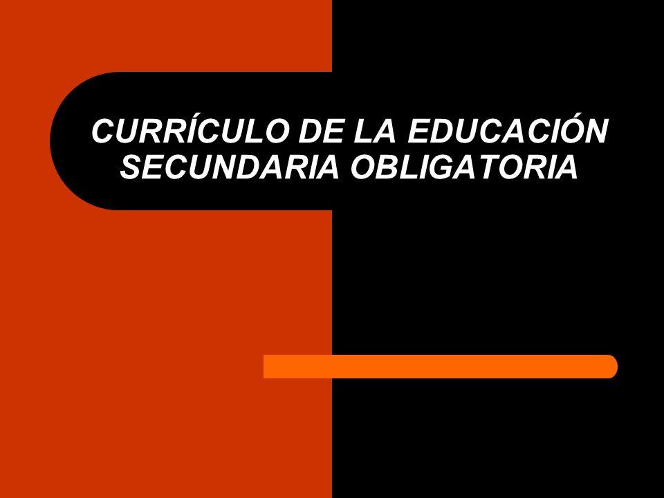CURRÍCULO DE LA EDUCACIÓN SECUNDARIA OBLIGATORIA