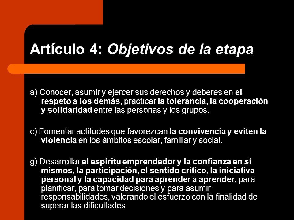 Artículo 4: Objetivos de la etapa a) Conocer, asumir y ejercer sus derechos y deberes en el respeto a los demás, practicar la tolerancia, la cooperaci