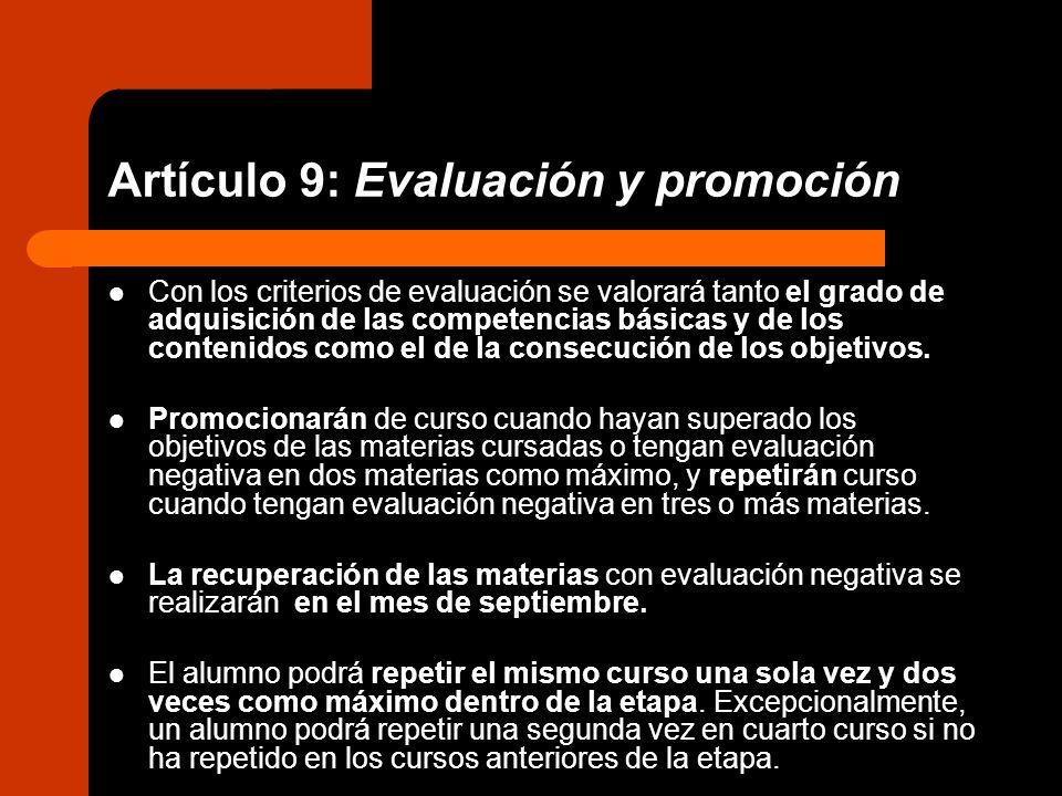 Artículo 9: Evaluación y promoción Con los criterios de evaluación se valorará tanto el grado de adquisición de las competencias básicas y de los cont