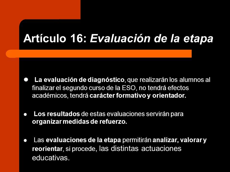 Artículo 16: Evaluación de la etapa La evaluación de diagnóstico, que realizarán los alumnos al finalizar el segundo curso de la ESO, no tendrá efecto