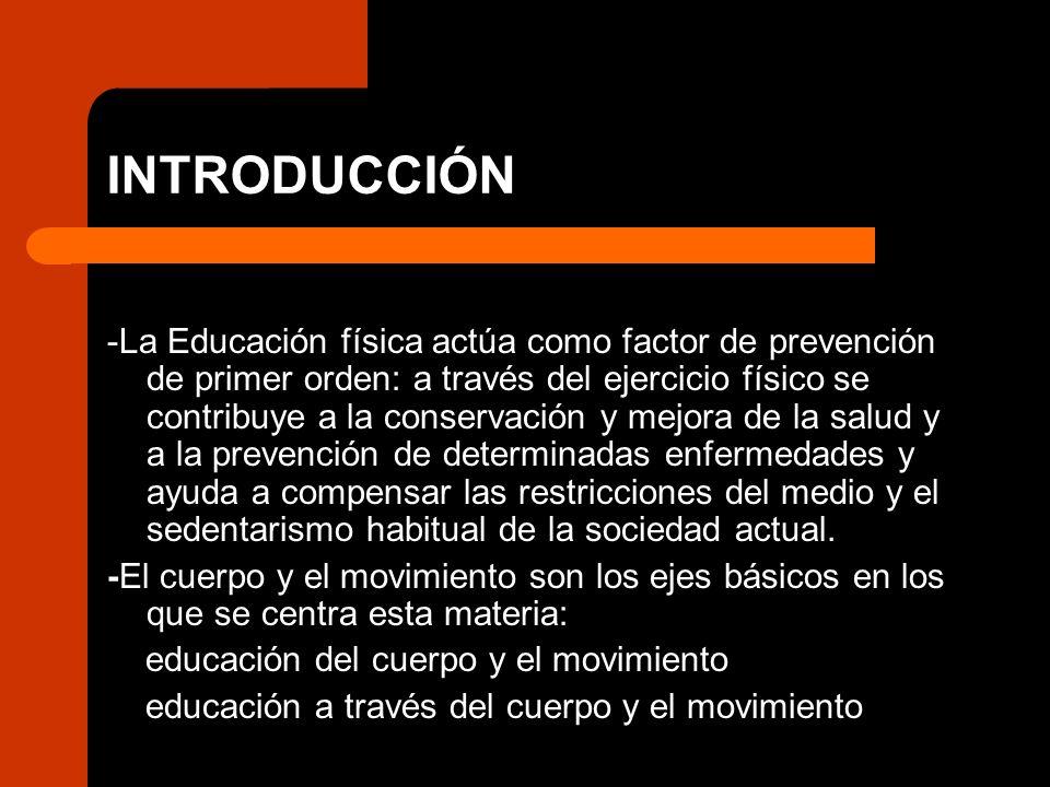 INTRODUCCIÓN -La Educación física actúa como factor de prevención de primer orden: a través del ejercicio físico se contribuye a la conservación y mej