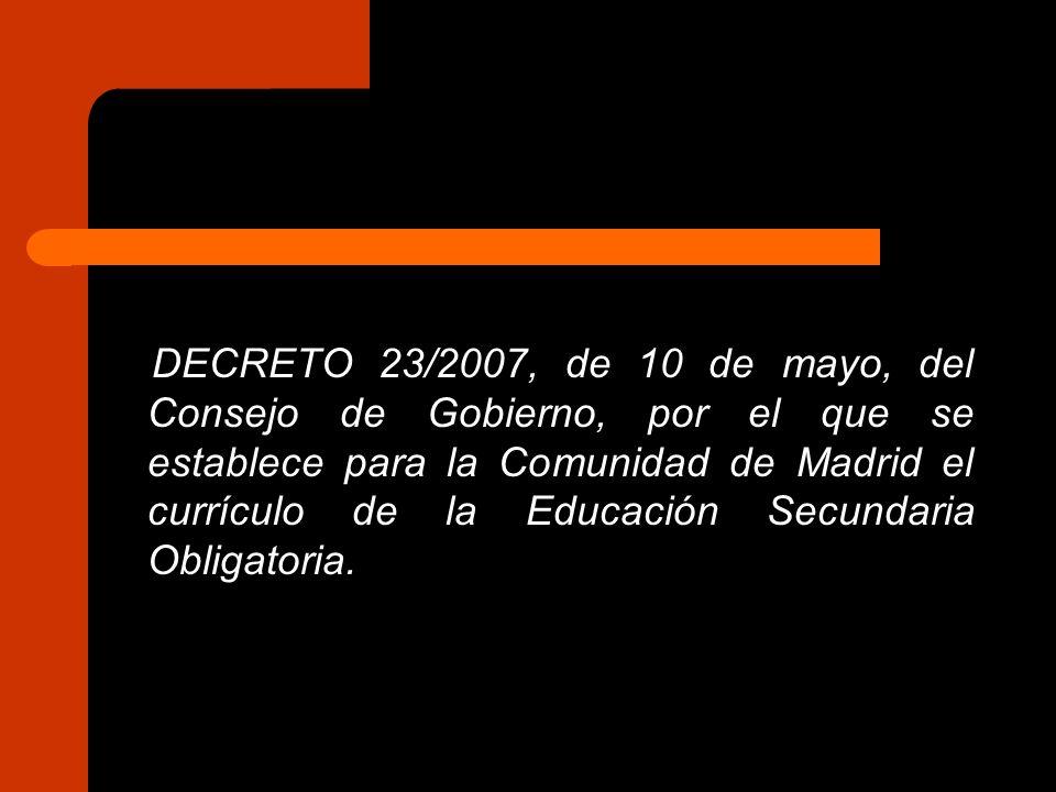DECRETO 23/2007, de 10 de mayo, del Consejo de Gobierno, por el que se establece para la Comunidad de Madrid el currículo de la Educación Secundaria O