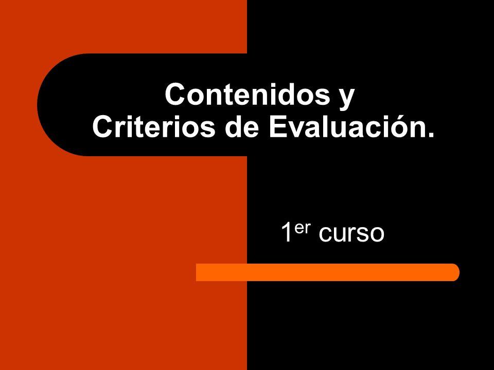 Contenidos y Criterios de Evaluación. 1 er curso