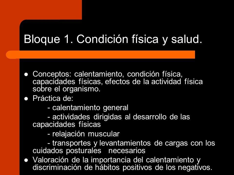 Bloque 1. Condición física y salud. Conceptos: calentamiento, condición física, capacidades físicas, efectos de la actividad física sobre el organismo