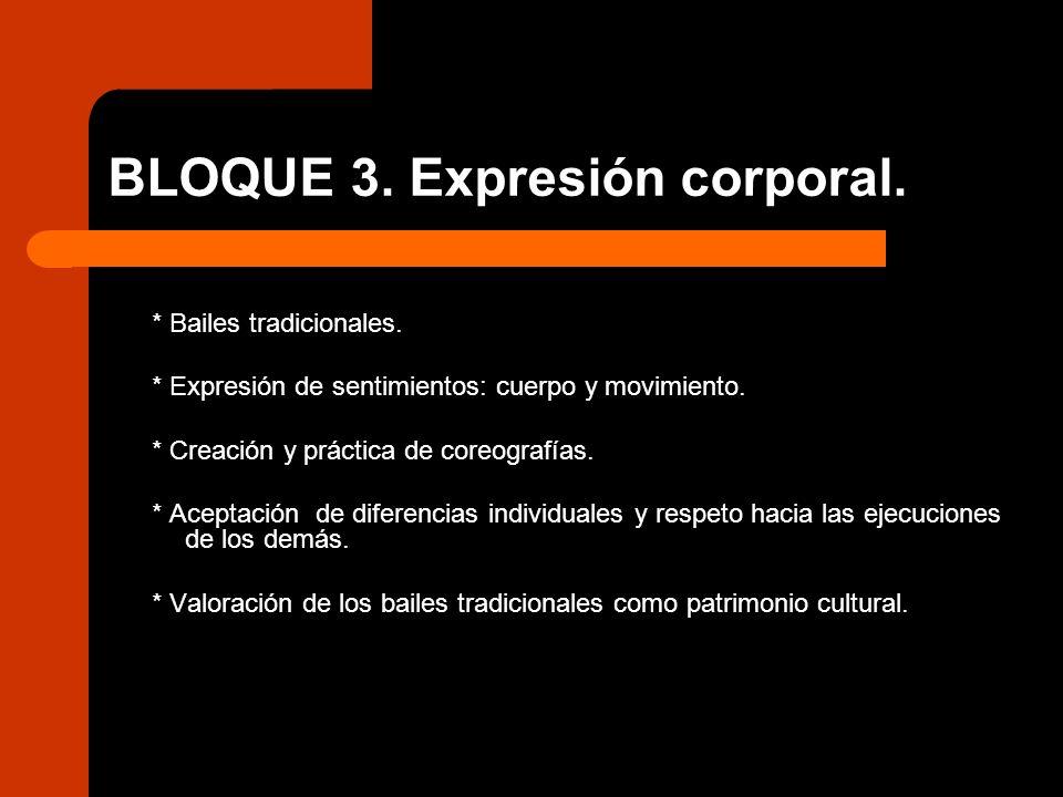 BLOQUE 3. Expresión corporal. * Bailes tradicionales. * Expresión de sentimientos: cuerpo y movimiento. * Creación y práctica de coreografías. * Acept