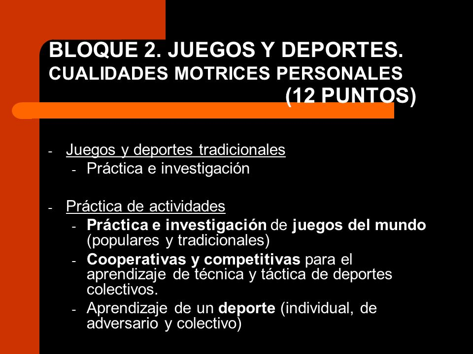 BLOQUE 2. JUEGOS Y DEPORTES. CUALIDADES MOTRICES PERSONALES (12 PUNTOS) - Juegos y deportes tradicionales - Práctica e investigación - Práctica de act
