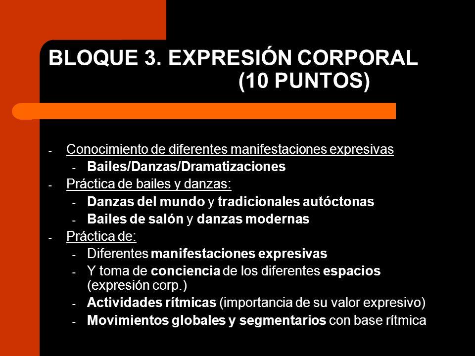BLOQUE 3. EXPRESIÓN CORPORAL (10 PUNTOS) - Conocimiento de diferentes manifestaciones expresivas - Bailes/Danzas/Dramatizaciones - Práctica de bailes
