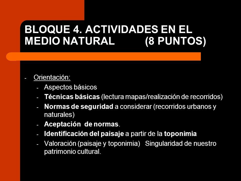 BLOQUE 4. ACTIVIDADES EN EL MEDIO NATURAL(8 PUNTOS) - Orientación: - Aspectos básicos - Técnicas básicas (lectura mapas/realización de recorridos) - N