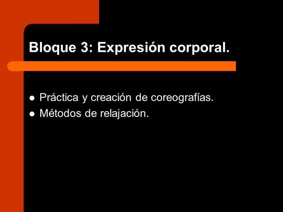 Bloque 3: Expresión corporal. Práctica y creación de coreografías. Métodos de relajación.