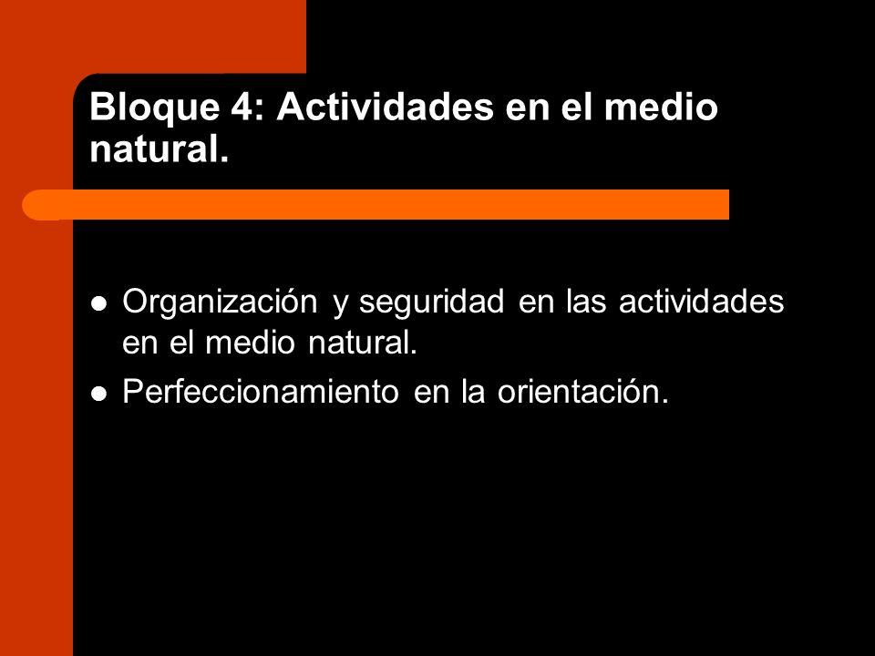 Bloque 4: Actividades en el medio natural. Organización y seguridad en las actividades en el medio natural. Perfeccionamiento en la orientación.